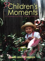 52 Children's Moments : A Treasure for Every Week of the Year - Elaine Schneider
