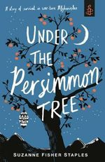 Under the Persimmon Tree : A Story of Survival in War-Torn Afghanistan - Suzanne Fisher Staples