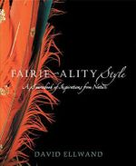 Fairie-ality Style : A Sourcebook Of Inspirations From Nature - David Ellwand