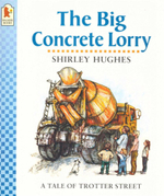 The Big Concrete Lorry : Tales from Trotter Street - Shirley Hughes