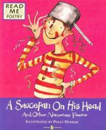 A Saucepan on His Head : And Other Nonsense Poems - Polly Dunbar