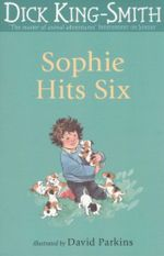 Sophie Hits Six : The Sophie stories - Dick King-Smith