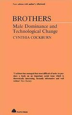 Brothers : Male Dominance and Technological Change - Cynthia Cockburn
