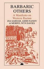 Barbaric Others : A Manifesto on Western Racism - Ziauddin Sardar