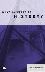What Happened to History? - Willie Thompson