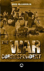 The War Correspondent - Greg McLaughlin