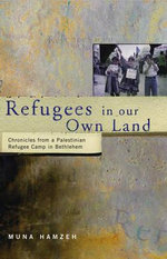 Refugees in Our Own Land : Chronicles from a Palestinian Refugee Camp in Bethlehem - Muna Hamzeh