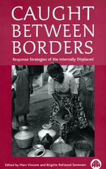 Caught Between Borders : Response Strategies of the Internally Displaced