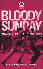 Bloody Sunday : Trauma, Pain and Politics - Patrick Joseph Hayes