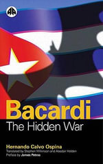 Bacardi : The Hidden War - Hernando Calvo Ospina