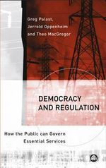 Democracy and Regulation : How the Public Can Govern Essential Services - Greg Palast