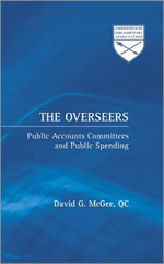 The Overseers : Public Accounts Committees and Public Spending - David G. McGee