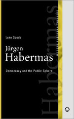 Jurgen Habermas : Democracy and the Public Sphere - Luke Goode