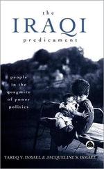 The Iraqi Predicament : People in the Quagmire of Power Politics - Tareq Y. Ismael