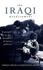 The Iraqi Predicament : People in the Quagmire of Power Politics - Tareq Y. Ismael
