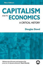 Capitalism and Its Economics : A Critical History - Douglas Dowd
