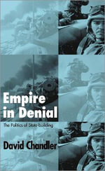 Empire in Denial : The Politics of State-building - David  Chandler