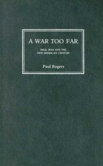 A War Too Far : Iraq, Iran and the New American Century - Paul Rogers