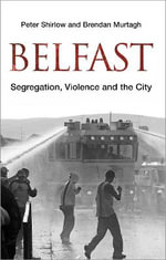 Belfast : Segregation, Violence and the City - Peter Shirlow
