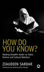How Do You Know? : Reading Ziauddin Sardar on Islam, Science and Cultural Relations - Ziauddin Sardar