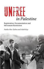 Unfree in Palestine : Registration, Documentation and Movement Restriction - Nadia Abu-Zahra