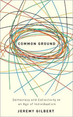 Common Ground : Democracy and Collectivity in an Age of Individualism - Jeremy Gilbert