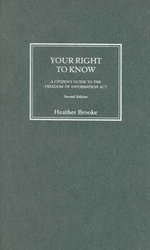 Your Right to Know : A Citizen's Guide to the Freedom of Information Act - Heather Brooke