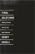 Final Solutions : Human Nature, Capitalism and Genocide - Sabby Sagall
