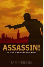 Assassin! : 200 Years of British Political Murder - Ian Hernon