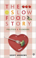 The Slow Food Story : Politics and Pleasure - Geoff Andrews