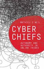 Cyberchiefs : Autonomy and Authority in Online Tribes - Mathieu O'Neil