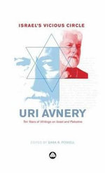 Israel's Vicious Circle : Ten Years of Writings on Israel and Palestine - Uri Avnery