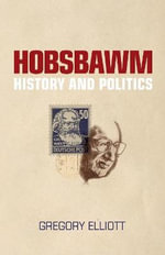 Hobsbawm : History and Politics - Gregory Elliott