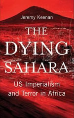 The Dying Sahara : US Imperialism and Terror in Africa - Jeremy Keenan