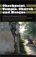 Checkpoint, Temple, Church and Mosque : A Collaborative Ethnography of War and Peace - Jonathan Spencer