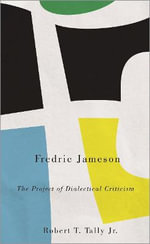 Fredric Jameson : The Project of Dialectical Criticism - Robert T. Tally