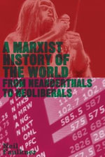 A Marxist History of the World : From Neanderthals to Neoliberals - Neil Faulkner
