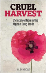 Cruel Harvest : US Intervention in the Afghan Drug Trade - Julien Mercille