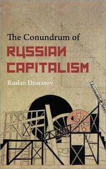 The Conundrum of Russian Capitalism : The Post-Soviet Economy in the World System - Ruslan Dzarasov