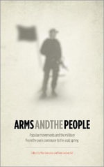 Arms and the People : Popular Movements and the Military from the Paris Commune to the Arab Spring