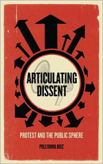 Articulating Dissent : Protest and the Public Sphere - Pollyanna Ruiz