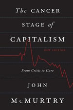 The Cancer Stage of Capitalism : From Crisis to Cure - John McMurtry