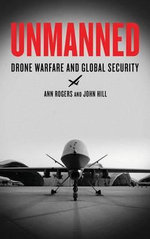 Unmanned : Drone Warfare and Global Security - Ann Rogers