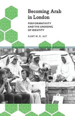 Becoming Arab in London : Performativity and the Undoing of Identity - Ramy M. K Aly