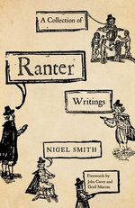 A Collection of Ranter Writings : Spiritual Liberty and Sexual Freedom in the English Revolution - Nigel Smith
