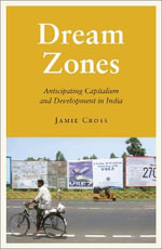 Dream Zones : Anticipating Capitalism and Development in India - Jamie Cross