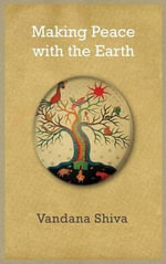 Making Peace with the Earth : Industrial Policy into the Twenty-first Century - Vandana Shiva