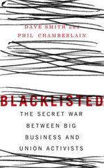 Blacklisted : The Secret War Between Big Business and Union Activists - Dave Smith