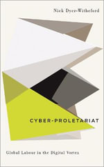 Cyber-Proletariat : Global Labour in the Digital Vortex - Nick Dyer-Witheford