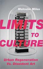 Limits to Culture : Urban Regeneration vs. Dissident Art - Malcolm Miles
